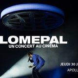Concert  au ciné :LOMEPAL